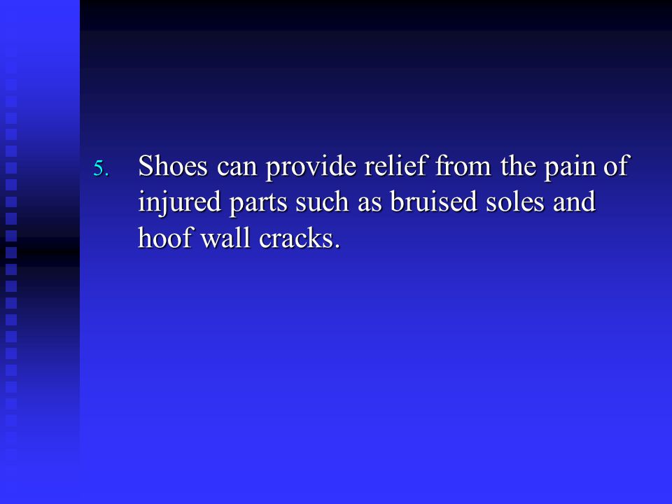 Shoes can provide relief from the pain of injured parts such as bruised soles and hoof wall cracks.
