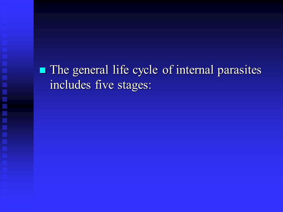 The general life cycle of internal parasites includes five stages: