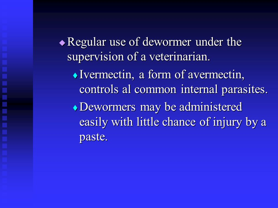 Regular use of dewormer under the supervision of a veterinarian.