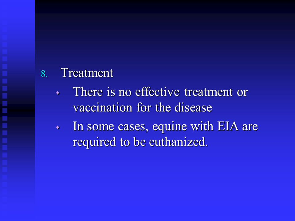 Treatment There is no effective treatment or vaccination for the disease.