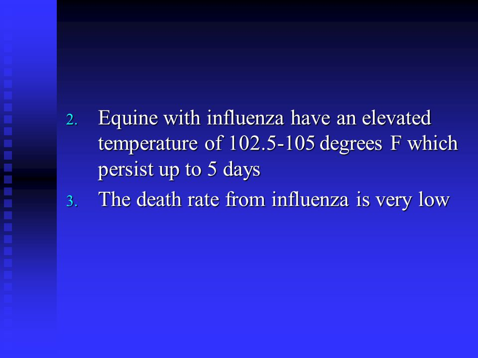 Equine with influenza have an elevated temperature of 102
