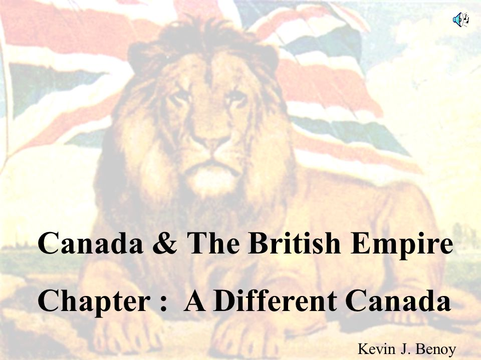 Canada & The British Empire Chapter : A Different Canada