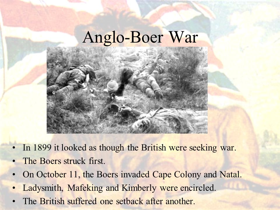 Anglo-Boer War In 1899 it looked as though the British were seeking war. The Boers struck first.
