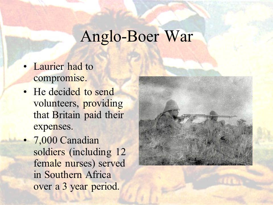 Anglo-Boer War Laurier had to compromise.