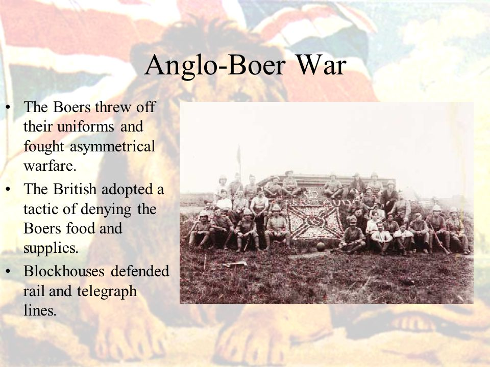 Anglo-Boer War The Boers threw off their uniforms and fought asymmetrical warfare.