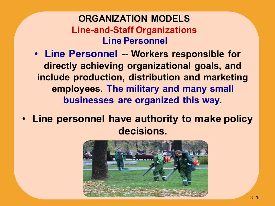 Line personnel have authority to make policy decisions.