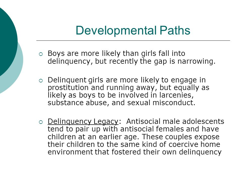 Developmental Paths Boys are more likely than girls fall into delinquency, but recently the gap is narrowing.