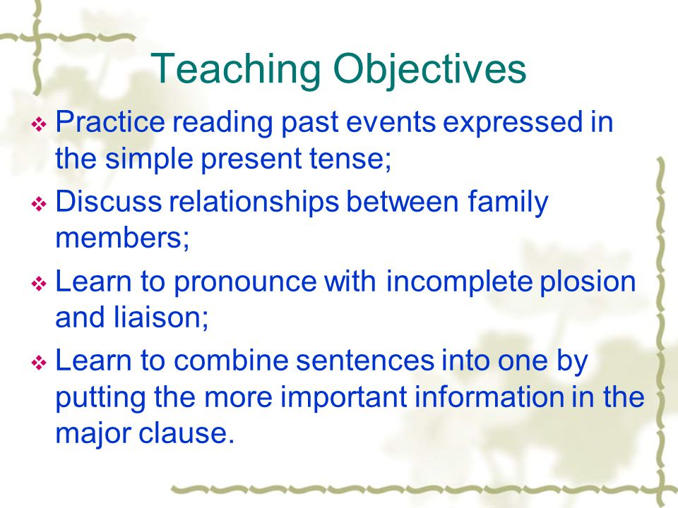 Teaching Objectives Practice reading past events expressed in the simple present tense; Discuss relationships between family members;