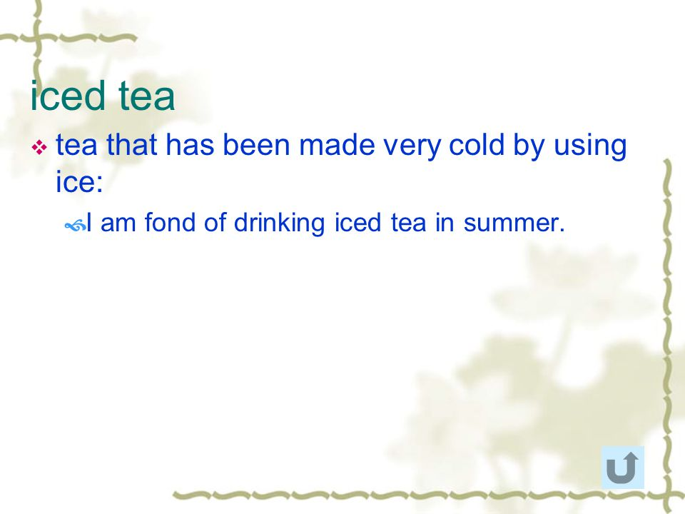 iced tea tea that has been made very cold by using ice: