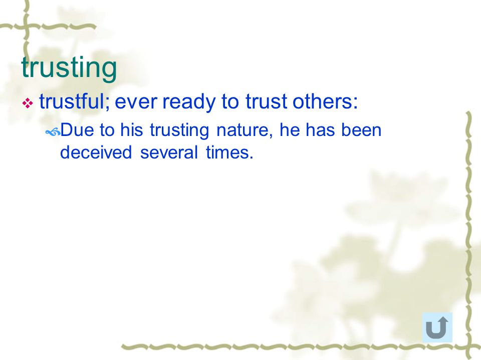 trusting trustful; ever ready to trust others: