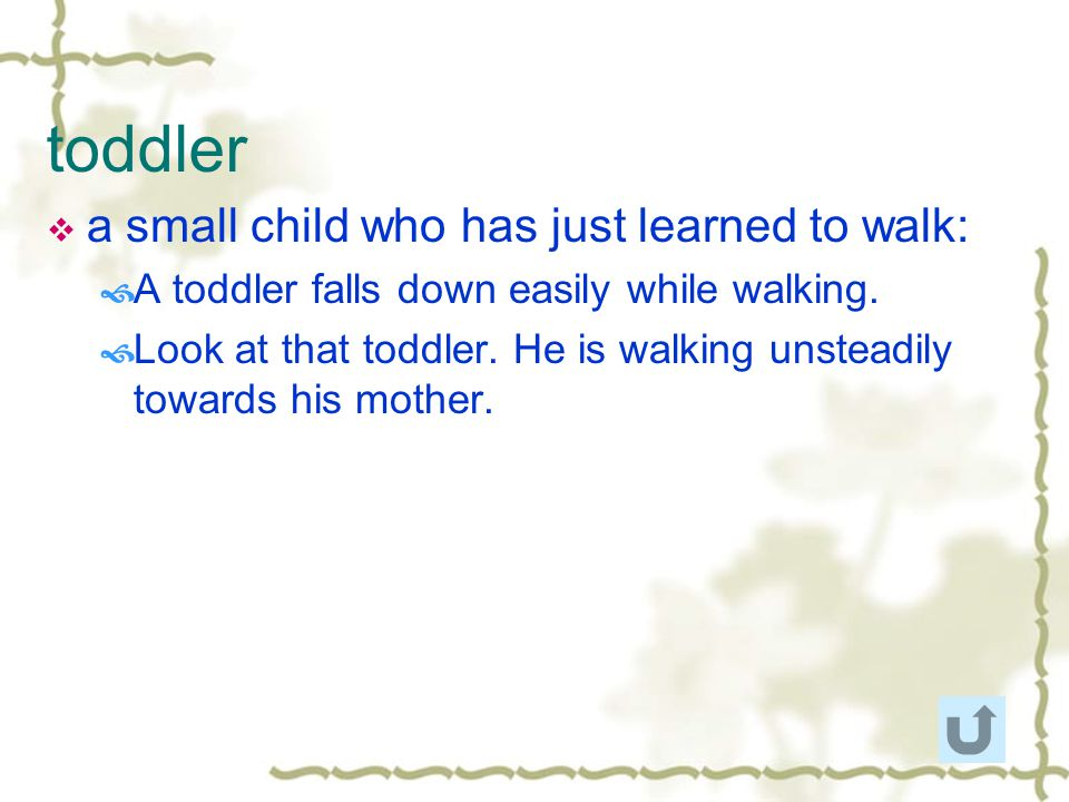 toddler a small child who has just learned to walk: