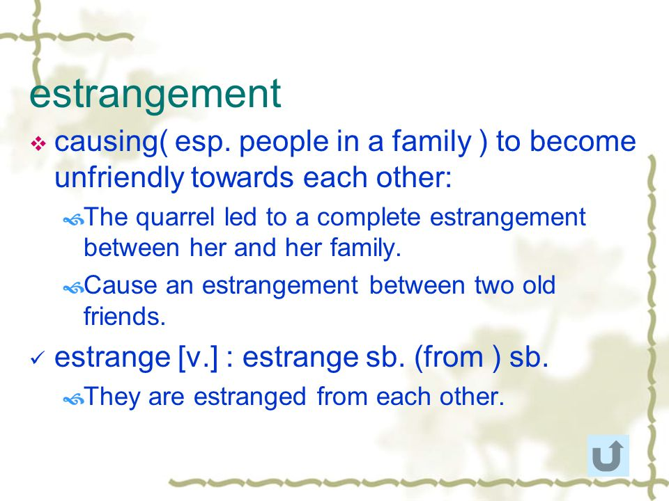 estrangement causing( esp. people in a family ) to become unfriendly towards each other: