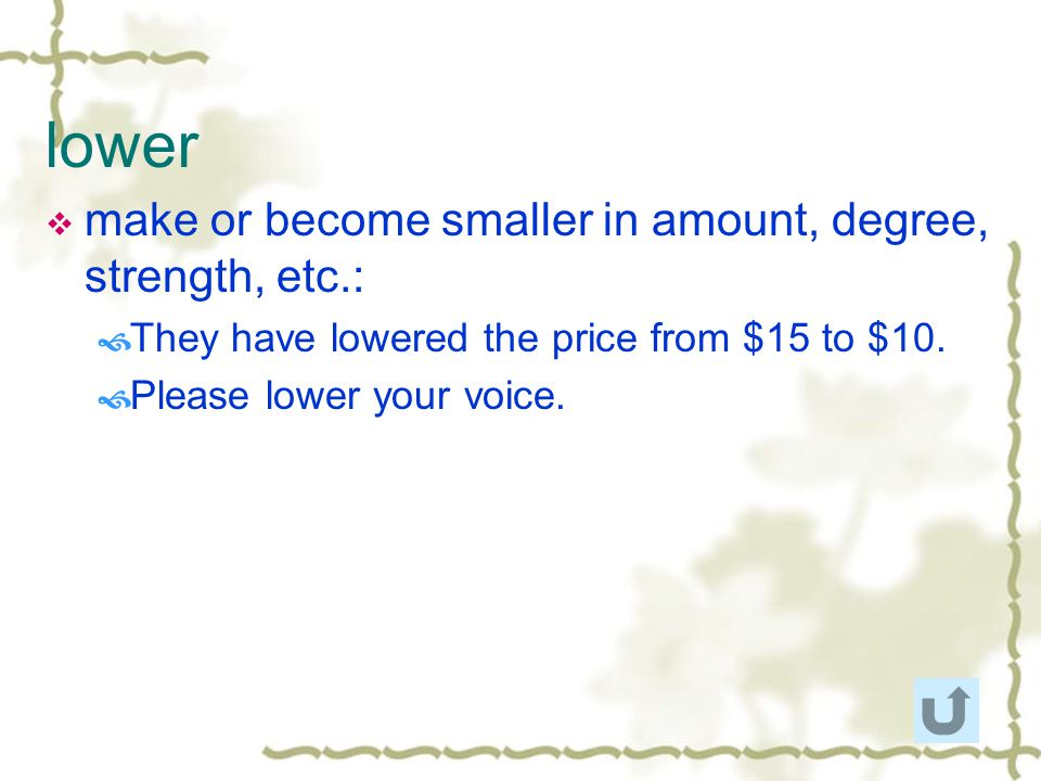 lower make or become smaller in amount, degree, strength, etc.:
