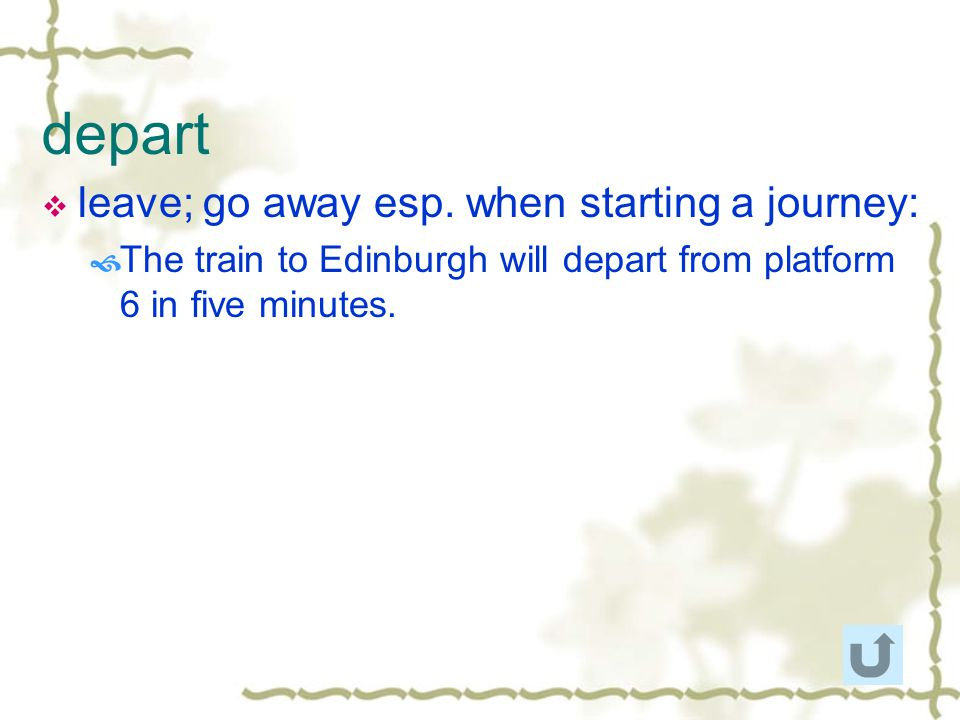 depart leave; go away esp. when starting a journey: