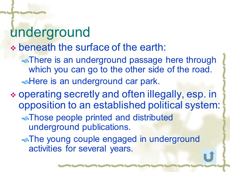 underground beneath the surface of the earth: