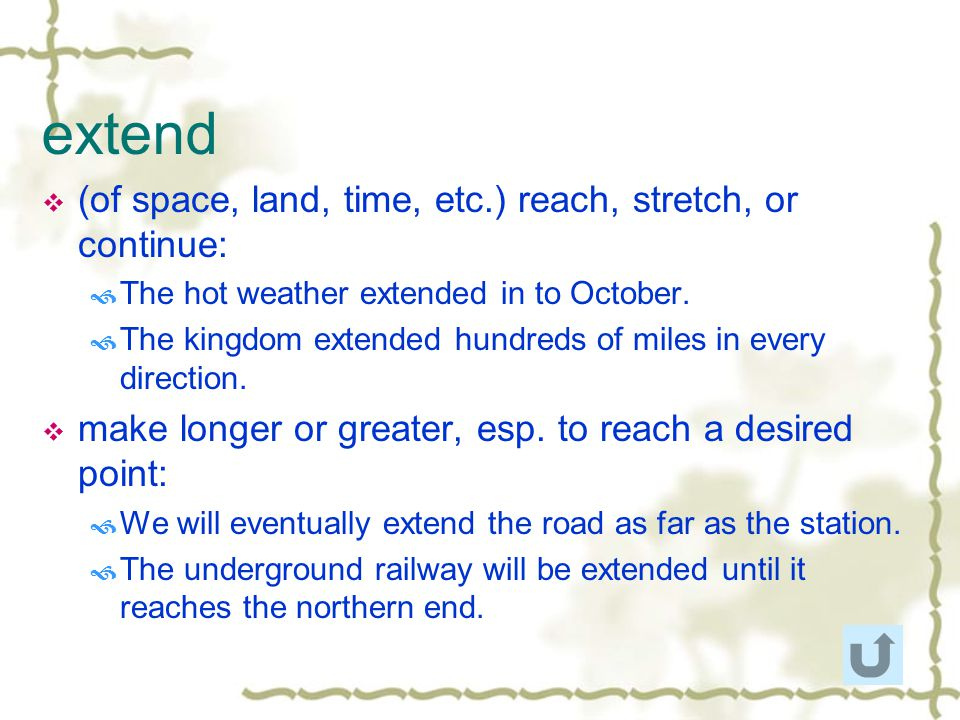 extend (of space, land, time, etc.) reach, stretch, or continue:
