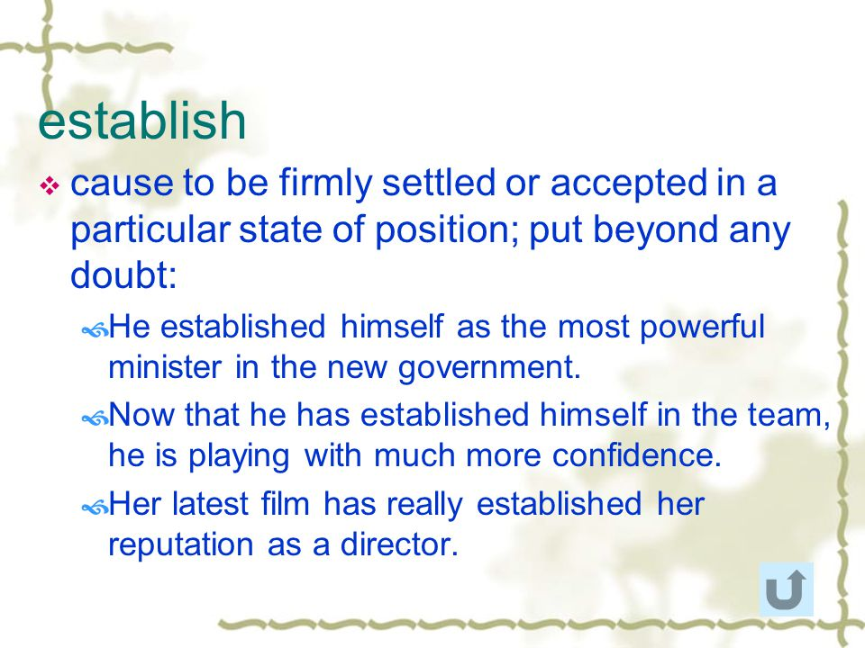 establish cause to be firmly settled or accepted in a particular state of position; put beyond any doubt: