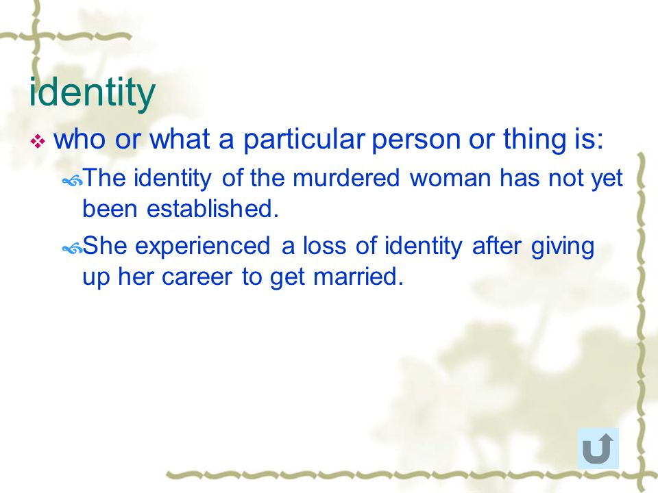 identity who or what a particular person or thing is: