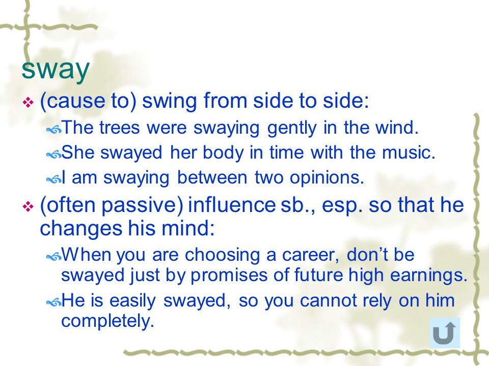 sway (cause to) swing from side to side: