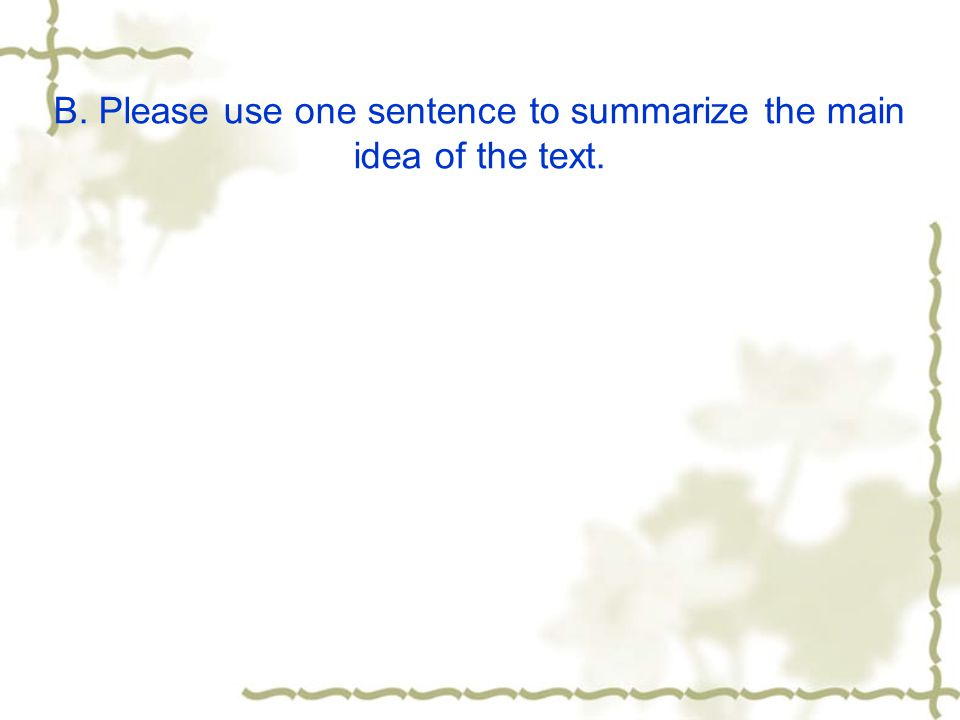 B. Please use one sentence to summarize the main idea of the text.