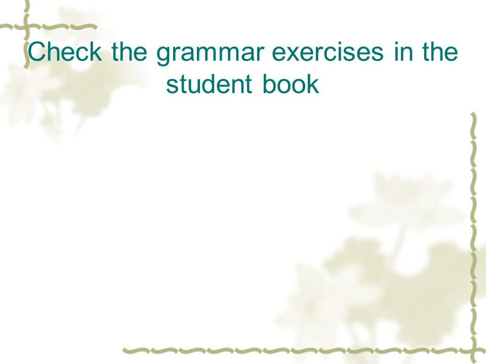 Check the grammar exercises in the student book