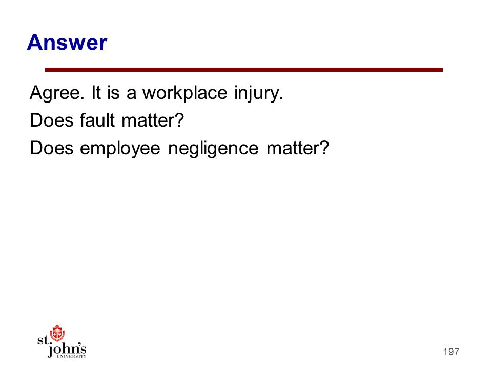 Answer Agree. It is a workplace injury. Does fault matter