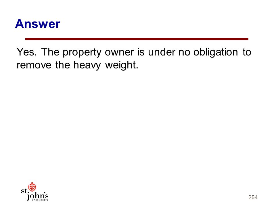 Answer Yes. The property owner is under no obligation to remove the heavy weight.