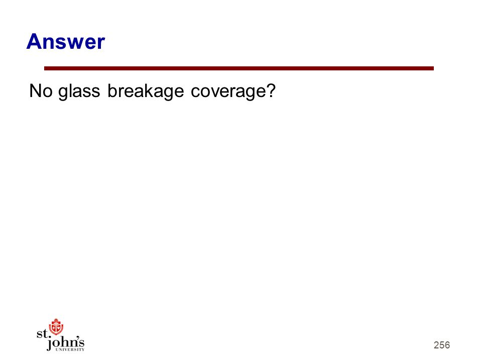 Answer No glass breakage coverage