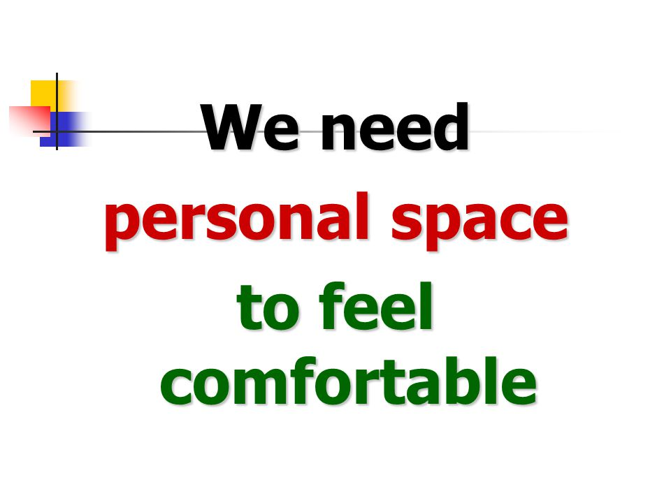We need personal space to feel comfortable