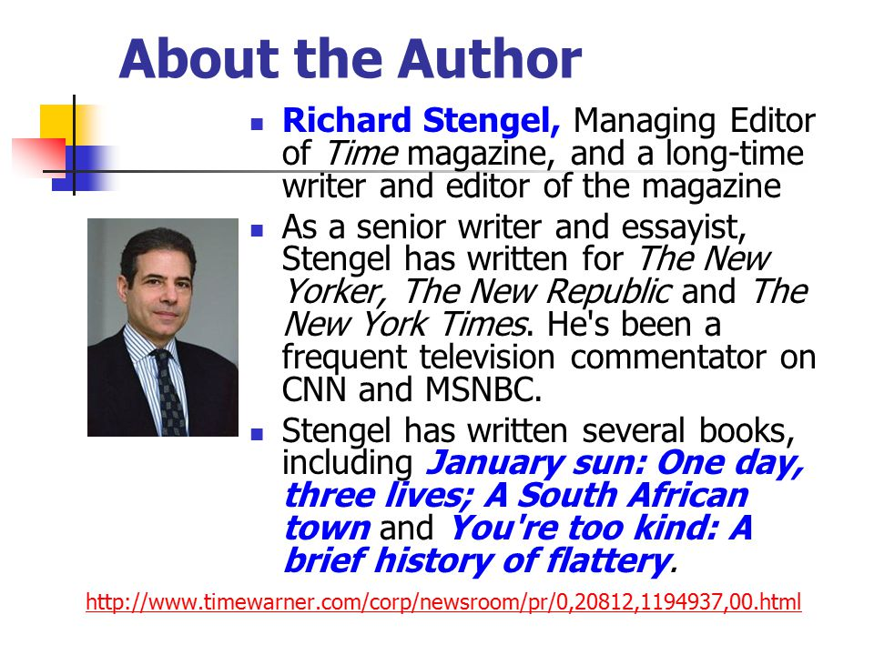 About the Author Richard Stengel, Managing Editor of Time magazine, and a long-time writer and editor of the magazine.