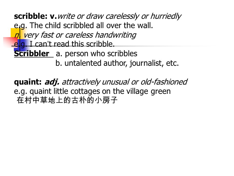 scribble: v.write or draw carelessly or hurriedly