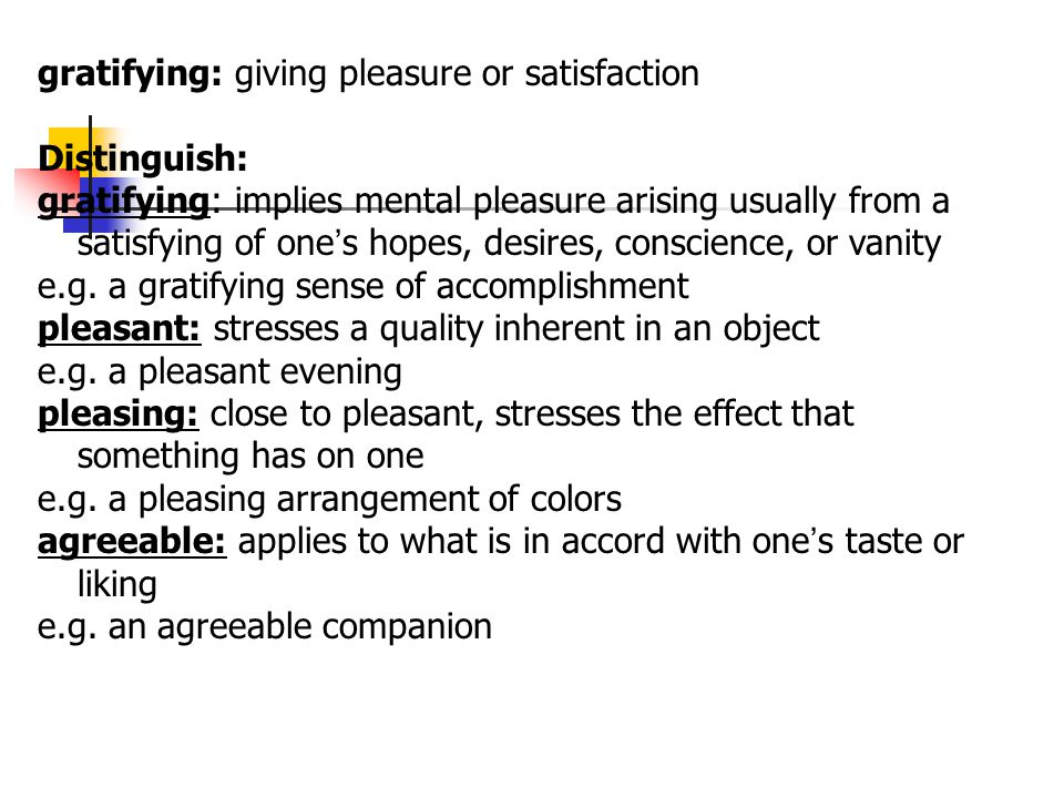 gratifying: giving pleasure or satisfaction