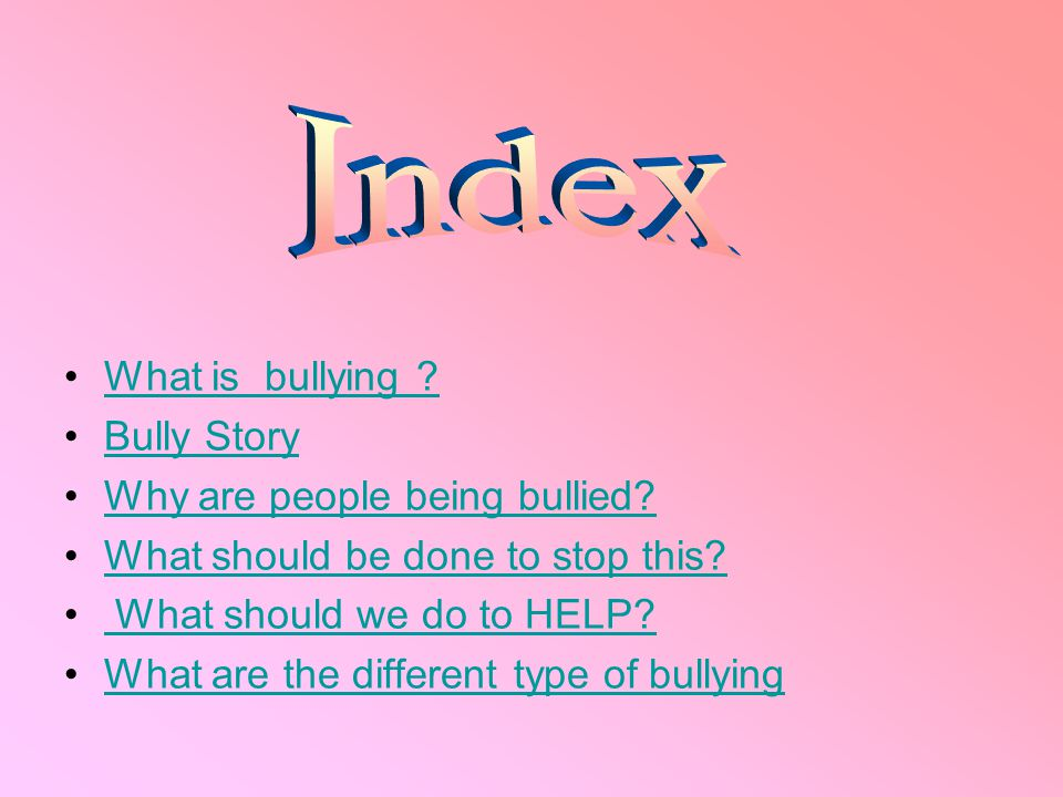 Index What is bullying Bully Story Why are people being bullied