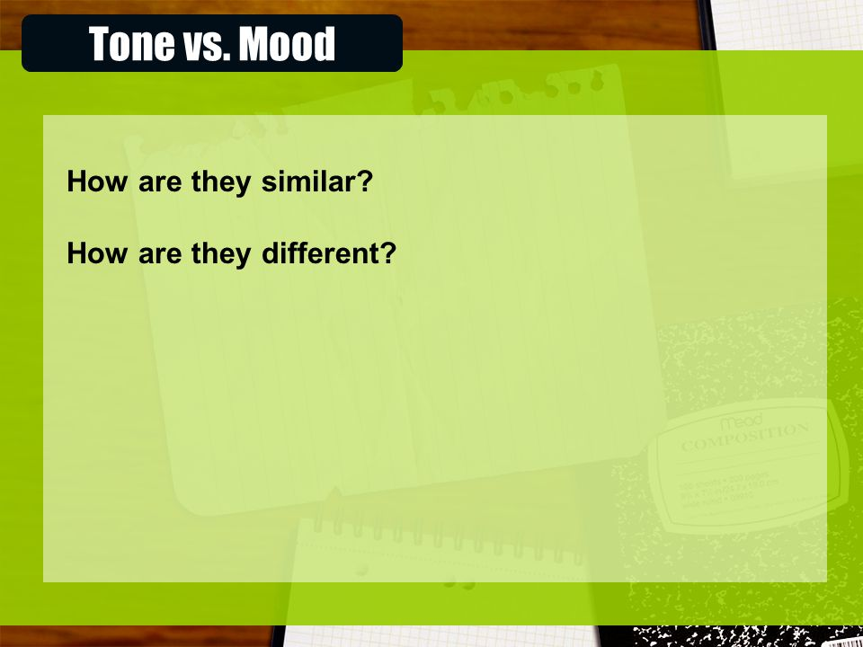 Tone vs. Mood How are they similar How are they different