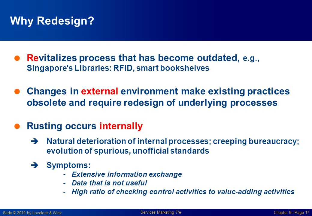 Why Redesign Revitalizes process that has become outdated, e.g., Singapore s Libraries: RFID, smart bookshelves.