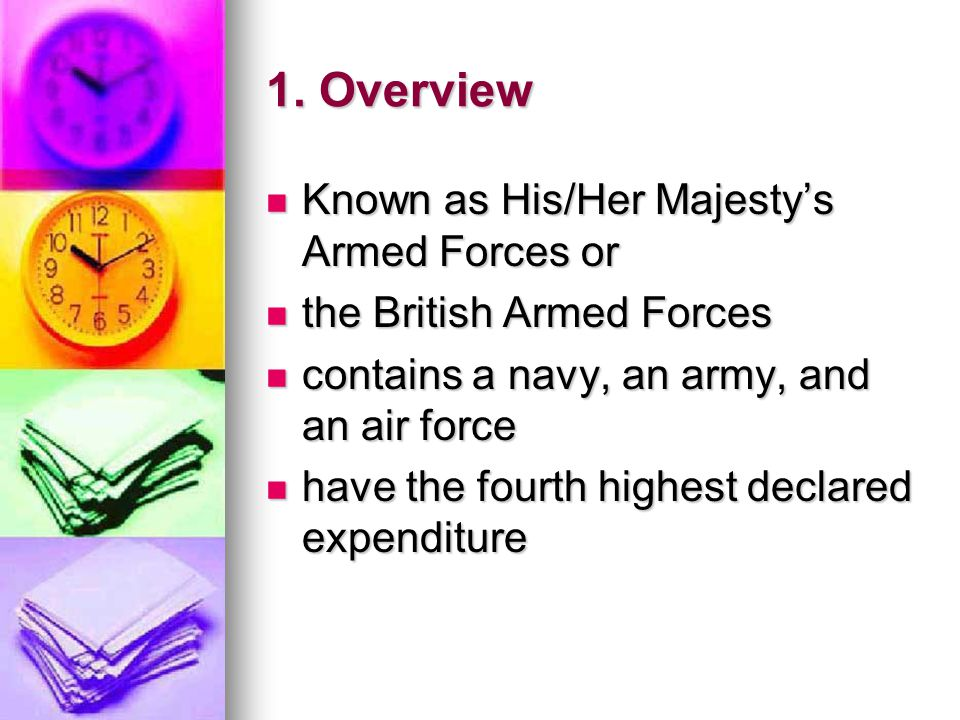 1. Overview Known as His/Her Majesty's Armed Forces or