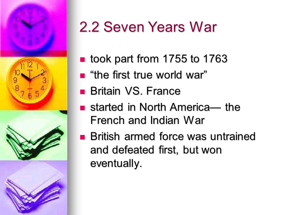 2.2 Seven Years War took part from 1755 to 1763