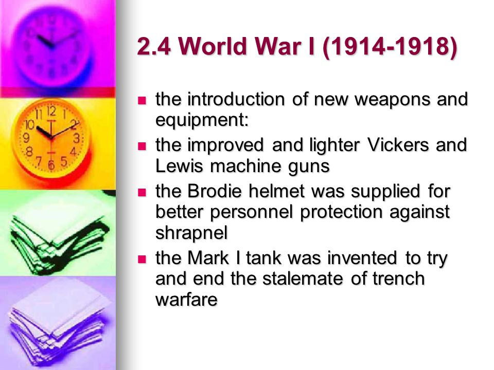 2.4 World War I (1914-1918) the introduction of new weapons and equipment: the improved and lighter Vickers and Lewis machine guns.