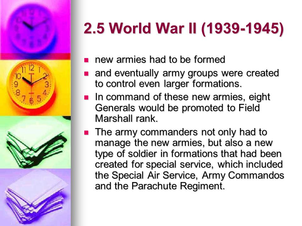 2.5 World War II (1939-1945) new armies had to be formed