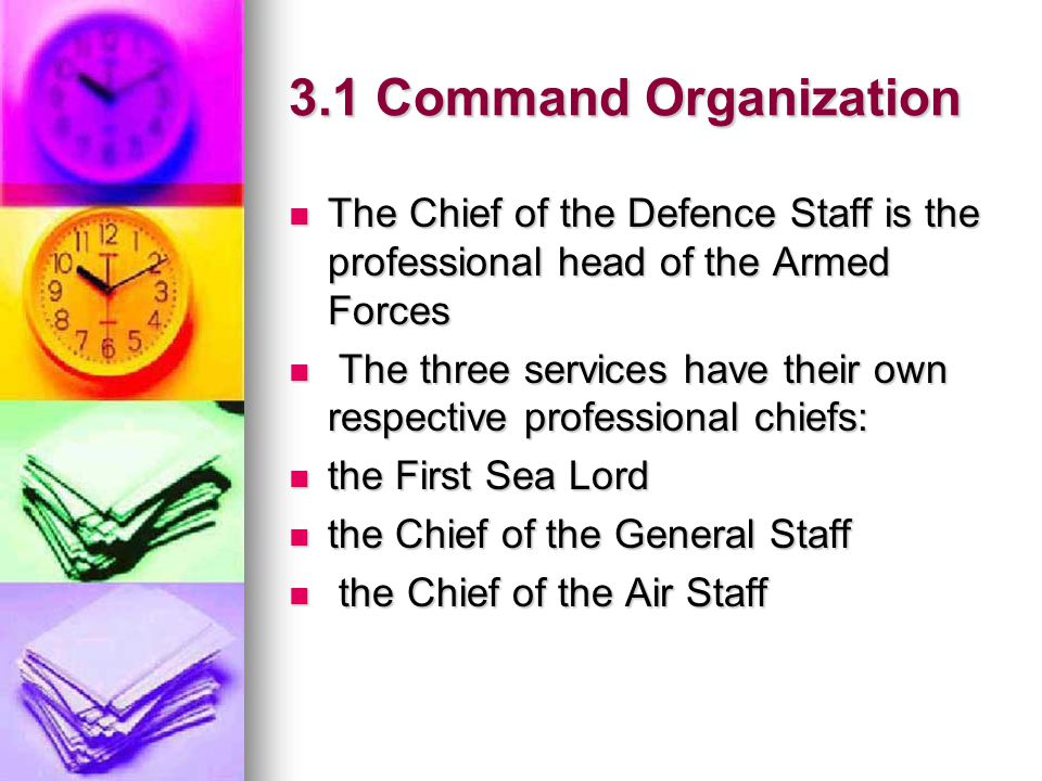 3.1 Command Organization The Chief of the Defence Staff is the professional head of the Armed Forces.
