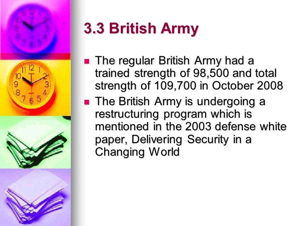 3.3 British Army The regular British Army had a trained strength of 98,500 and total strength of 109,700 in October 2008.