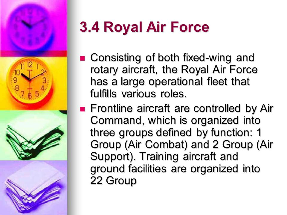 3.4 Royal Air Force Consisting of both fixed-wing and rotary aircraft, the Royal Air Force has a large operational fleet that fulfills various roles.