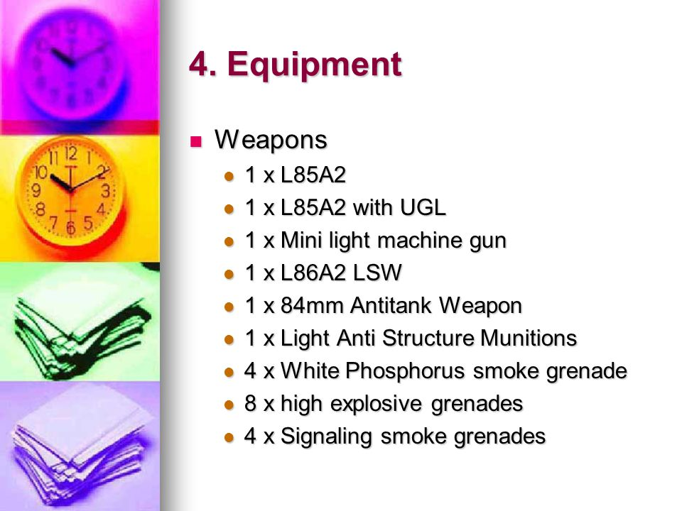 4. Equipment Weapons 1 x L85A2 1 x L85A2 with UGL