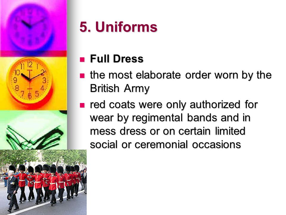 5. Uniforms Full Dress. the most elaborate order worn by the British Army.
