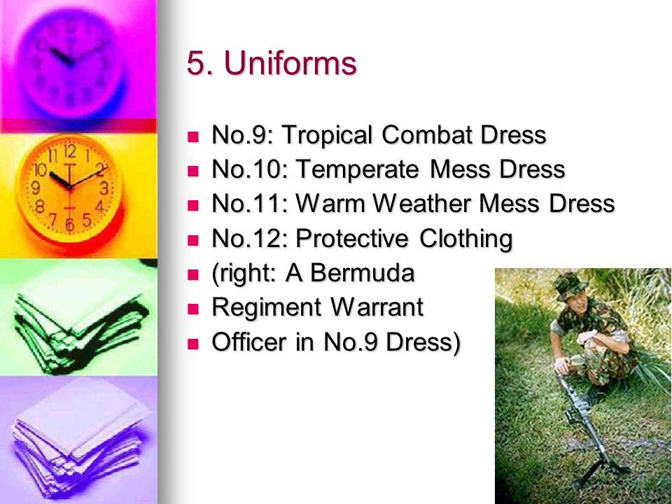 5. Uniforms No.9: Tropical Combat Dress No.10: Temperate Mess Dress