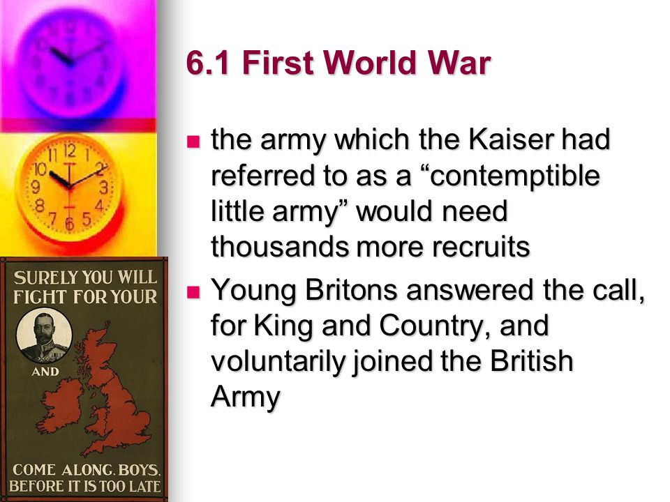 6.1 First World War the army which the Kaiser had referred to as a contemptible little army would need thousands more recruits.