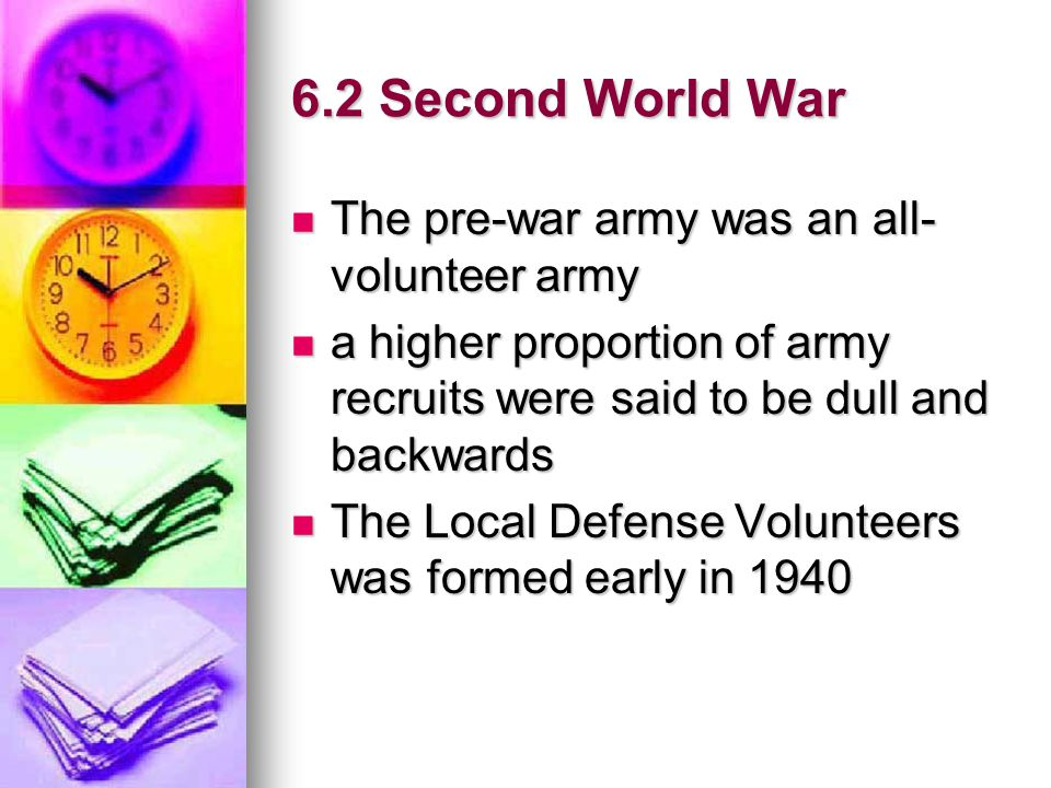 6.2 Second World War The pre-war army was an all-volunteer army