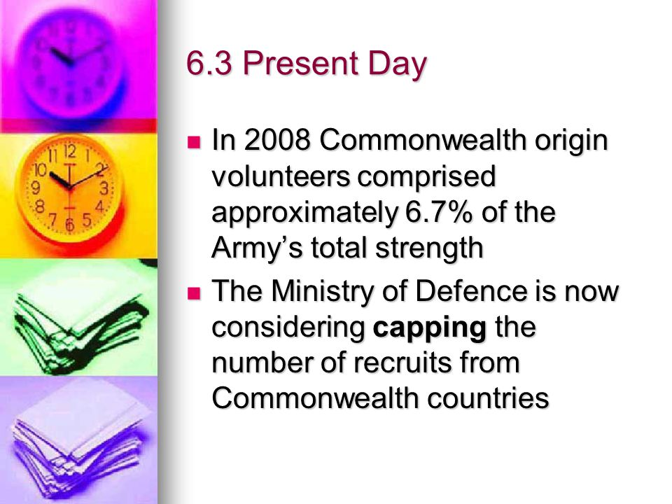 6.3 Present Day In 2008 Commonwealth origin volunteers comprised approximately 6.7% of the Army's total strength.