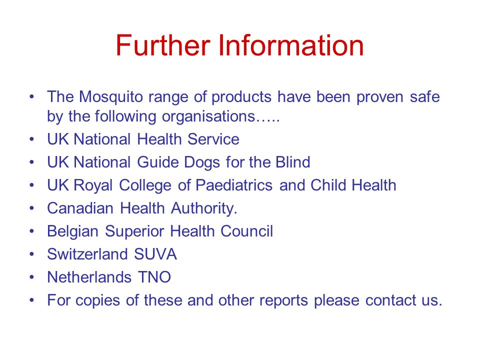 Further Information The Mosquito range of products have been proven safe by the following organisations…..