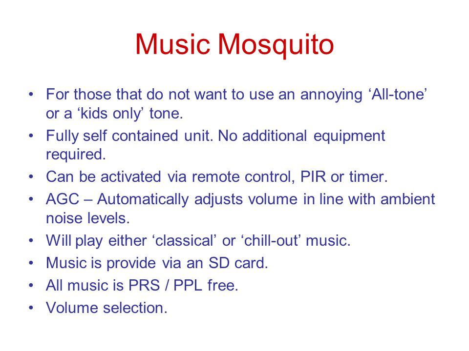 Music Mosquito For those that do not want to use an annoying 'All-tone' or a 'kids only' tone.